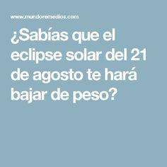 ¿Sabías que el eclipse solar del 21 de agosto te hará bajar de peso?
