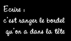 "C'est tellement vrai - ""Ecrire, c'est ranger le bordel qu'on a dans la tête"" / This is so true - ""Writing is a mess we store in the head"" The Words, More Than Words, Some Quotes, Words Quotes, Sayings, Favorite Quotes, Best Quotes, Funny Quotes, French Quotes"