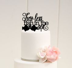 Two Less Fish in the Sea Wedding Cake Topper  by ThePinkOwlDesign  OMG PERFECT!!!!
