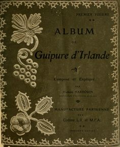 """Album de Guipure d'Irlande"", 1900. French book of Irish  style crochet. Full text in French with clear pictures of each motif."