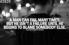 """""""A man can fail many times..."""" Real men can admit their mistakes, and do something about it."""