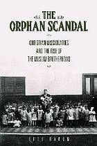 The orphan scandal : Christian missionaries and the rise of the Muslim Brotherhood #ChristianMission #MuslimBrotherhood #ChurchHistory June 2015