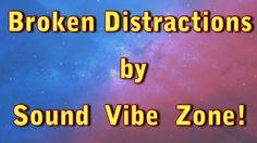 Broken Distractions - Sound Vibe Zone