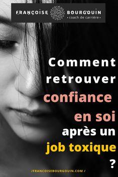 Comment retrouver confiance en soi après un job toxique - Françoise Bourgouin - coach de votre carrière après 45 ans Intuition, Burn Out, My Job, Positive Mindset, Personal Development, Affirmations, Management, Coin, Blogging