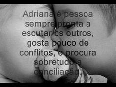 adriana é pessoa sempre pronta a escutar os outros, gosta pouco de conflitos e procura sobretudo a conciliação.
