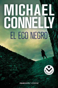 El eco negro, Michael Connelly. El detective Harry Bosch debuta con esta gran historia, imposible no engancharse al personaje.