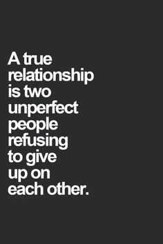 A true relationship... love quote