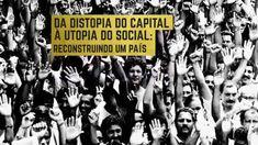 Da distopia do capital à utopia do social. Queremos que o Brasil seja um país livre, independente, que respeite o meio ambiente, as diversas culturas, os saberes ancestrais e todos os povos. Queremos ser cidadãos, e não consumidores. Sermos os sujeitos da história. Não somos números, somos gente!