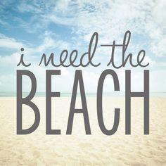 I need the beach!                                                                                                                                                     More