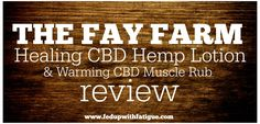 The Fay Farm's Healing Hemp Lotion and Warming Muscle Rub contains cannabidiol oil (CBD) for improved relief from pain, neuropathy and other conditions.