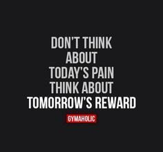 Yes! | Don't think about today's pain, think about tomorrow's reward | fitness motivation, left heavy