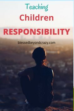 Teaching Children Responsibility - 4 tips to help you teach your children what they personally are responsible for and what they aren't.