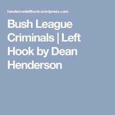 Bush League Criminals | Left Hook by Dean Henderson