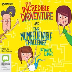 (Brilliance) The Incredible Dadventure Sometimes the best adventures happen close to home.…Holly's dad is an explorer, having amazing adventures all over the world, while Holly is stuck at home with her mum, her baby brother and the dog.  The Mumbelievable Challenge Sometimes adventures can really sneak up on you!Holly's mum has had enough! She challenges Holly and her dad (and the dog) to survive in the woods for five days without screens – in fact without electricity!