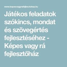Játékos feladatok szókincs, mondat és szövegértés fejlesztéséhez - Képes vagy rá fejlesztőház Primary School, Elementary Schools, Parenting Advice, Kids And Parenting, Dysgraphia, Kindergarten Teachers, Play To Learn, Monet, Crafts For Kids