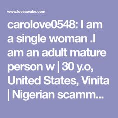carolove0548: I am a single woman .I am an adult mature person w | 30 y.o, United States, Vinita | Nigerian scammer 419 | romance scams | dating profile with fake picture