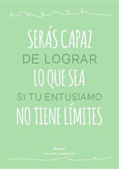 Serás capaz de lograr lo que sea si tu entusiasmo no tiene límites #etcmx #frases #quotes