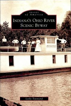 """""""Indiana's Ohio River Scenic Byway,"""" Images of America series book by Leslie Townsend, director of USI's Historic Southern Indiana."""