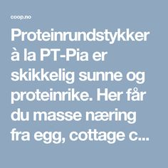 Proteinrundstykker à la PT-Pia er skikkelig sunne og proteinrike. Her får du masse næring fra egg, cottage cheese og havregryn på null komma niks!