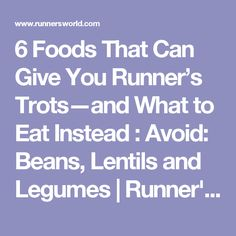6 Foods That Can Give You Runner's Trots—and What to Eat Instead : Avoid: Beans, Lentils and Legumes | Runner's World