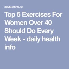 Top 5 Exercises For Women Over 40 Should Do Every Week - daily health info