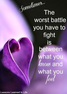 What you know vs what you feel battle quote via www.Facebook.com/LessonsLearnedInLife
