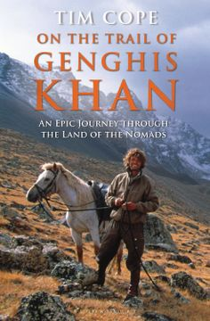 On the Trail of Genghis Khan: An Epic Journey Through the Land of the Nomads  by Tim Cope ($19.11)