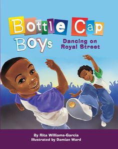 BOTTLE CAP BOYS DANCING ON ROYAL STREET by Rita Williams-Garcia. Illustrated by Damian Ward. Lee & Low. 10/15 (Picture book)