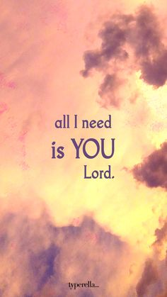 You Lord are ALL I need! Amen! Hallelujah!!!