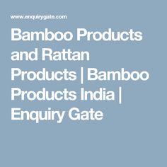 Bamboo Products and Rattan Products | Bamboo Products India | Enquiry Gate