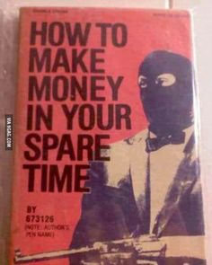 """mmm interesting book hehe """"How to make money in your spare time"""""""