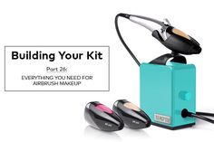 Building Your Kit Part 26: Everything You Need for Airbrush Makeup
