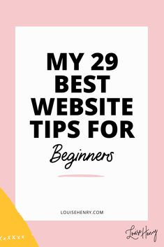 The best website design tips for beginners by Louise Henry. Designing your own website can be overwhelming, but it doesn't have to be. In this post, I give you my best 29 web design tips to help you create a professional looking website.