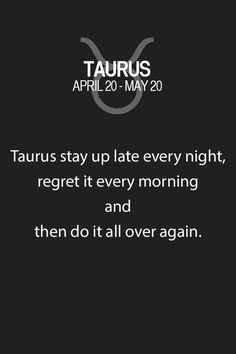 Daily Horoscope Taureau,- Taurus stay up late every night, regret it every morning and then do it all over… Daily Horoscope Taureau 2017 Description Taurus stay up late every night, regret it every. Astrology Taurus, Zodiac Signs Taurus, Taurus And Gemini, My Zodiac Sign, Taurus Daily Horoscope, Taurus Lover, Taurus Quotes, Zodiac Quotes, Zodiac Facts