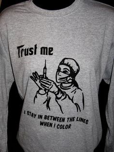 Trust Me  Nurse Humor Long Sleeve Shirt by TheLittleBarntique, $14.95