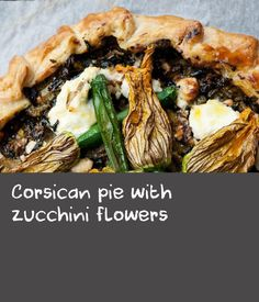 Corsican pie with zucchini flowers   You can use a wide range of wild, cultivated or supermarket greens in this recipe. Consider nettles, beetroot tops, turnip tops, spinach or watercress in place of the chard. The combination is up to you so choose the ones you like most. The zucchini flowers look wonderful but you can leave them out or substitute them with some long shaved strips of zucchini, if you prefer. Brocciu, produced on the island of Corsica and considered a national food, is a…