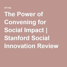 The Power of Convening for Social Impact   Stanford Social Innovation Review
