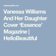 Vanessa Williams And Her Daughter Cover 'Essence' Magazine | HelloBeautiful