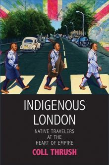 Indigenous London: Native Travelers at the Heart of Empire (The Henry Roe Cloud Series on American Indians and Modernity) by Thrush, Coll: Yale University Press 9780300206302 Edition. - Better World Books Dream Library, Library Books, London Free, Prisoners Of War, New Perspective, History Books, Worlds Of Fun, New Mexico, American Indians