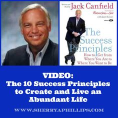 VIDEO: The 10 Success Principles to Create and Live an Abundant Life at http://sherryaphillips.com/video-10-success-principles-to-live-a-more-abundant-life/  #Abundance #Success #Faith #Positive Watch this interview with Jack Canfield and be inspired!