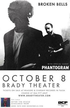 Broken Bells  Wed - Oct 8 Brady Theater 105 W. Brady St. Tulsa, OK   with very special guests PHANTOGRAM  Tickets on sale Fri June 27th @ 10am Reasor's and Starship  Records in Tulsa Buy For Less locations in OKC By phone @ 866.977.6849 Online @ protix.com  Doors open at 7pm All ages welcome #BrokenBells #DangerMouse #Phantogram