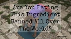 The United States is one of the only countries in the world that still allows this ingredient in our food supply