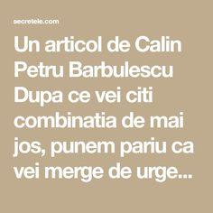 Un articol de Calin Petru Barbulescu  Dupa ce vei citi combinatia de mai jos, punem pariu ca vei merge de urgenta acasa pentru a incepe sa o prepari, mai ales ca ingredientele le ai chiar in bucataria ta. Nu o sa-ti vina sa crezi cu ce te vei alege dupa ce o vei consuma….. …