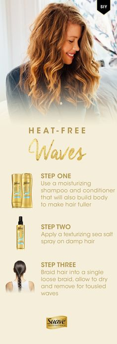 Style these easy and chic waves without using any hot styling tools. Step 1: Start with NEW Suave Professionals Sea Mineral Infusion Moisturizing Body Shampoo and Conditioner to build body while moisturizing your hair. Step 2: Once hair is clean, apply NEW Suave Professionals Sea Mineral Infusion Texturizing Sea Salt Spray on damp hair to bring out your natural waves. Step 3:Braid your hair into a single braid and allow it to dry. Remove the braid and loosen your waves with your fingertips.