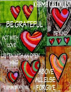 Karma checklist: Be grateful. Be kind. Act with love. Listen with an open mind. keep an open heart. Above all else - forgive. Walking Meditation, Meditation Prayer, Qigong, Heart Art, Love Heart, Gratitude, Valentines Art, Heart Painting, Meaningful Quotes
