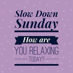 What are you doing to relax today? #sunday #slowdown