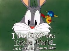 I live in my own little world funny quotes quote crazy lol funny quote funny quotes bugs bunny humor
