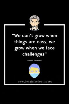 """We don't grow when things are easy, we grow when we face challenges"" - Nurma Clarkson - When Us, Dentistry, Quote Of The Day, Clinic, Dental, Challenges, Face, Quotes, Qoutes"