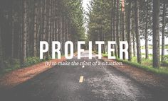 profiter - (v) to make the most of a situation