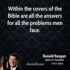ronald-reagan-quote-within-the-covers-of-the-bible-are-all-the-answers.jpg (700×700)
